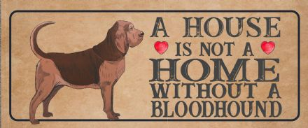 bloodhound Dog Metal Sign Plaque - A House Is Not a ome without a